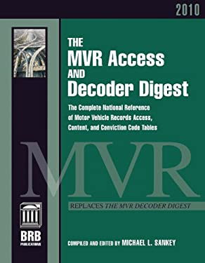 The MVR Access and Decoder Digest: The Complete National Reference of Motor Vehicle Records Access, Content, and Conviction Code Tables 9781879792968