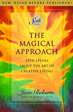 The Magical Approach: Seth Speaks about the Art of Creative Living 9781878424099