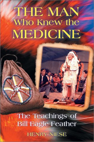 The Man Who Knew the Medicine: The Teachings of Bill Eagle Feather 9781879181984