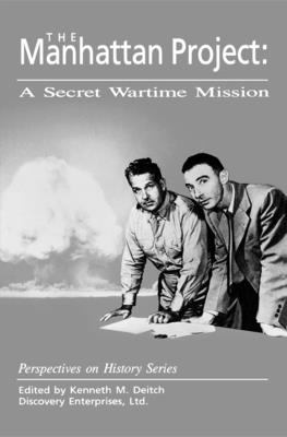 The Manhattan Project: A Secret Wartime Mission 9781878668417