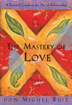 The Mastery of Love: A Practical Guide to the Art of Relationship 9781878424426
