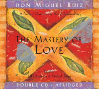 The Mastery of Love: A Practical Guide to the Art of Relationship 9781878424570