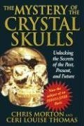 The Mystery of the Crystal Skulls: Unlocking the Secrets of the Past, Present, and Future 9781879181809