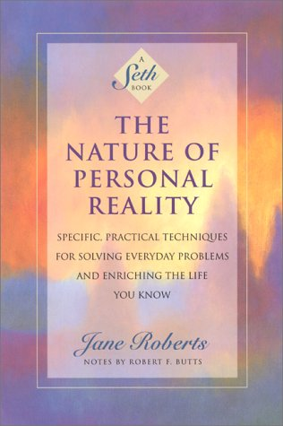 The Nature of Personal Reality: Specific, Practical Techniques for Solving Everyday Problems and Enriching the Life You Know 9781878424068