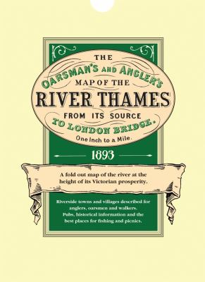 The Oarsman's and Angler's Map of the River Thames from Its Source to London Bridge 1893: One Inch to a Mile 9781873590010