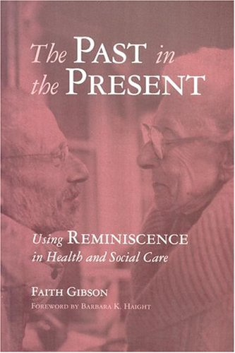 The Past in the Present: Using Reminiscence in Health and Social Care 9781878812872