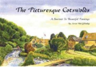 The Picturesque Cotswolds: A Souvenir in Beautiful Paintings by Artist Bob Gilhooley 9781874192039