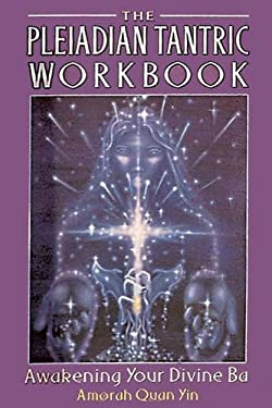 The Pleiadian Tantric Workbook: Awakening Your Divine Ba 9781879181458