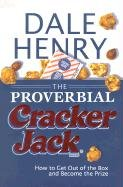 The Proverbial Cracker Jack: How to Get Out of the Box and Become the Prize 9781878951403