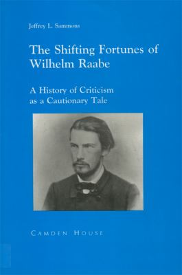 The Shifting Fortunes of Wilhelm Raabe: A History of Criticism as a Cautionary Tale 9781879751088