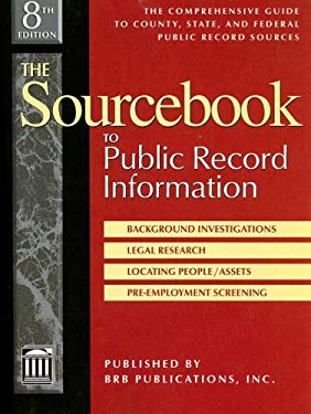 The Sourcebook to Public Record Information: The Comprehensive Guide to County, State, & Federal Public Records Sources 9781879792852