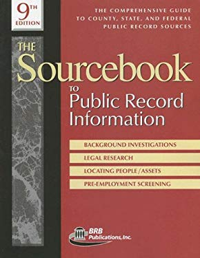 The Sourcebook to Public Record Information: The Comprehensive Guide to County, State, and Federal Public Record Sources 9781879792890