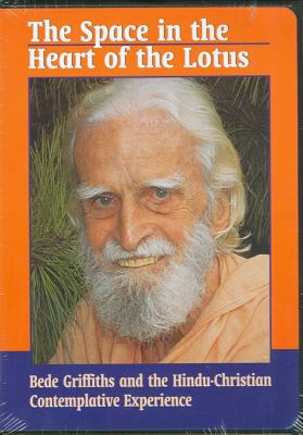 The Space in Heart of Lotus: Bede Griffiths and the Hindu-Christian Contemplative Experience 9781878019318