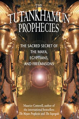 The Tutankhamun Prophecies: The Sacred Secret of the Maya, Egyptians, and Freemasons 9781879181700