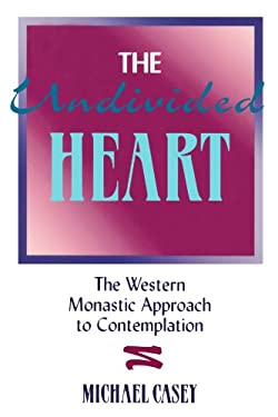 The Undivided Heart: The Western Monastic Approach to Contemplation. 9781879007048