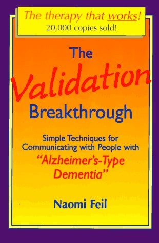 The Validation Breakthrough: Simple Techniques for Communicating with People with Alzheimmer's-Type Dementia