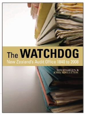 The Watchdog: New Zealand's Audit Office, 1840 to 2008 9781877372735