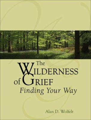 The Wilderness of Grief: Finding Your Way 9781879651524