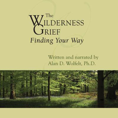 The Wilderness of Grief: Finding Your Way 9781879651555