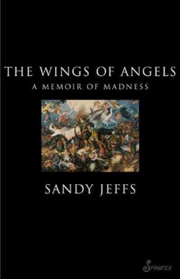 The Wings of Angels: A Memoir of Madness 9781876756512