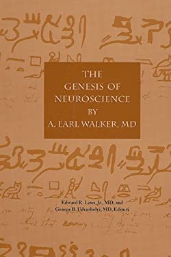 The the Genesis of Neuroscience by A. Early Walker, MD 9781879284623