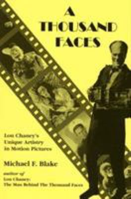 A Thousand Faces: Lon Chaney's Unique Artistry in Motion Pictures 9781879511217