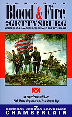 Through Blood and Fire at Gettysburg: General Joshua L. Chamberlain and the 20th Maine 9781879664173