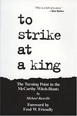 To Strike at a King: The Turning Point in the McCarthy Witch Hunts 9781879094536