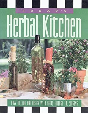 Today's Herbal Kitchen: How to Cook and Design with Herbs Through the Seasons 9781879958289