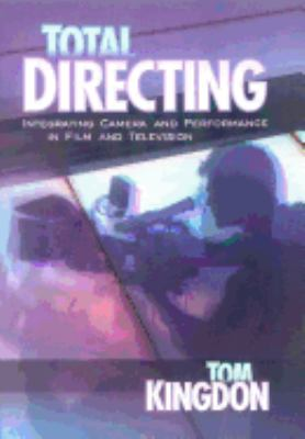 Total Directing: Integrating Camera and Performance in Film and Television 9781879505711