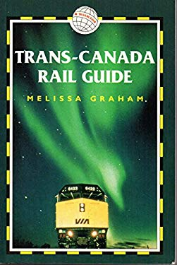 Trans-Canada Rail Guide, 2nd: Includes City Guides to Halifax, Quebec City, Montreal, Toronto, Winnipeg, Edmonton, Calgary & Vancouver 9781873756393