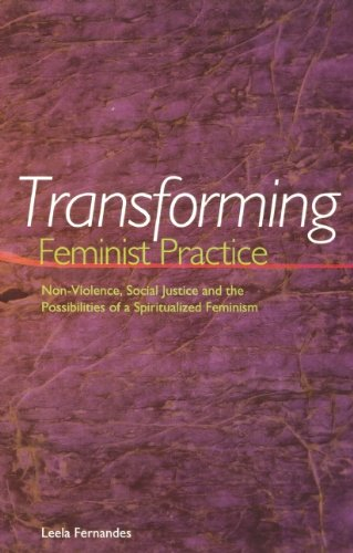 Transforming Feminist Practice: Non-Violence, Social Justice and the Possibilities of a Spiritualized Feminism 9781879960671