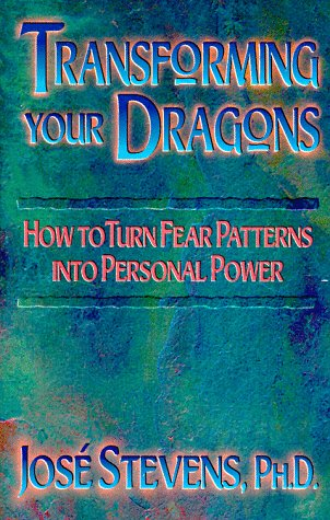 Transforming Your Dragons : How to Turn Fear Patterns into Personal Power