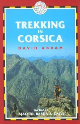Trekking in Corsica: France Trekking Guides (Includes Ajaccio, Bastia, and Calvi