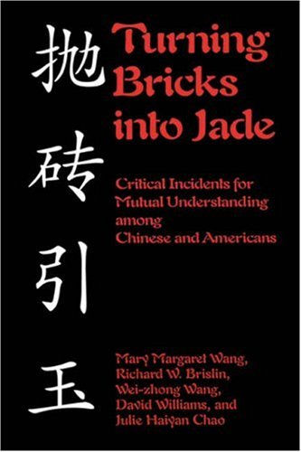 Turning Bricks Into Jade: Critical Incidents for Mutual Understanding Among Chinese and Americans 9781877864810