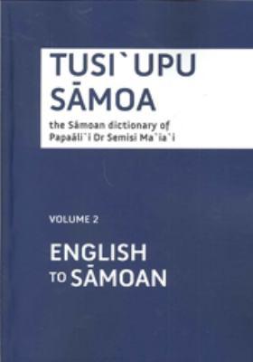 Tusiupu Samoa: The Samoan Dictionary of Papaalii Dr Semisi Maiai