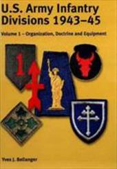 US Army Infantry Divisions 1943-45 Volume 1: Organisation, Doctrine & Equipment 11982245