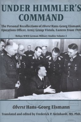 Under Himmler's Command: The Personal Recollections of Oberst Hans-Georg Eismann, Operations Officer, Army Group Vistula, Eastern Front 1945 9781874622437