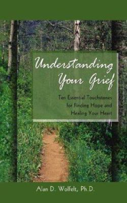 Understanding Your Grief: Ten Essential Touchstones for Finding Hope and Healing Your Heart 9781879651357