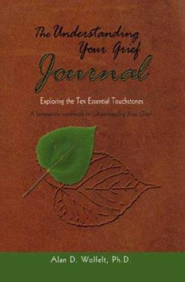 The Understanding Your Grief Journal: Exploring the Ten Essential Touchstones 9781879651395