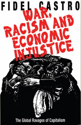 War, Racism and Economic Injustice: The Global Ravages of Capitalism 9781876175474