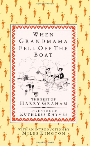 When Grandmama Fell Off the Boat: The Best of Harry Graham, Inventor of Ruthless Rhymes 9781873329412
