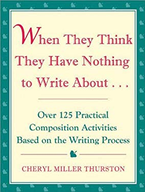 When They Think They Have Nothing to Write about: Over 125 Practical Composition Activities Based on the Writing Process 9781877673009