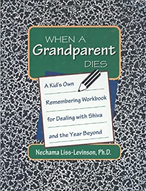 When a Grandparent Dies: A Kid's Own Workbook for Dealing with Shiva and the Year Beyond 9781879045446