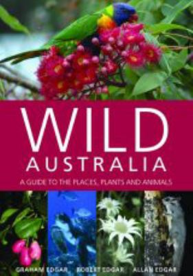 Wild Australia: A Guide to the Places, Plants and Animals 9781877069338