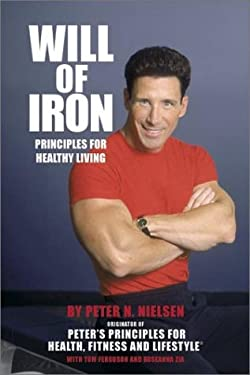 Will of Iron: Principles for Healthy Living 9781879094697