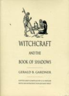 Witchcraft and the Book of Shadows: The Definitive Record of the Practises of Wicca