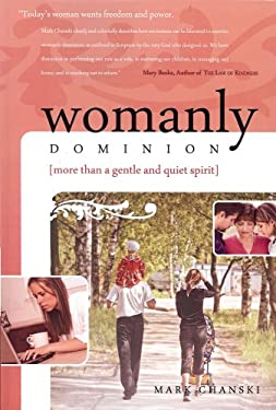 Womanly Dominion: More Than a Gentle and Quiet Spirit 9781879737600