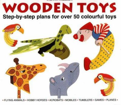 Wooden Toys: Step-By-Step Plans for Over 50 Colourful Toys 9781870586368