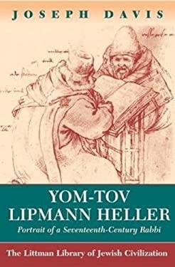 Yom-Tov Lipmann Heller: Portrait of a Seventeenth Century Rabbi 9781874774860